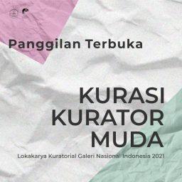 Panggilan Terbuka Kurasi Kurator Muda Indonesia Lokakarya Kuratorial Galeri Nasional 2021
